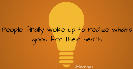 """""""People finally woke up to realize what's good for their health"""""""