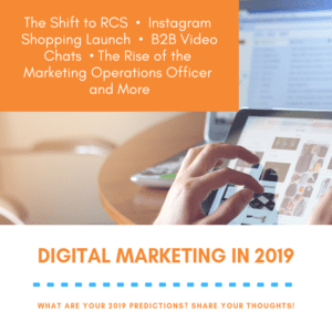 Digital Marketing Predictions for 2019: RCS, Instagram Shopping, B2B Video Chats and More