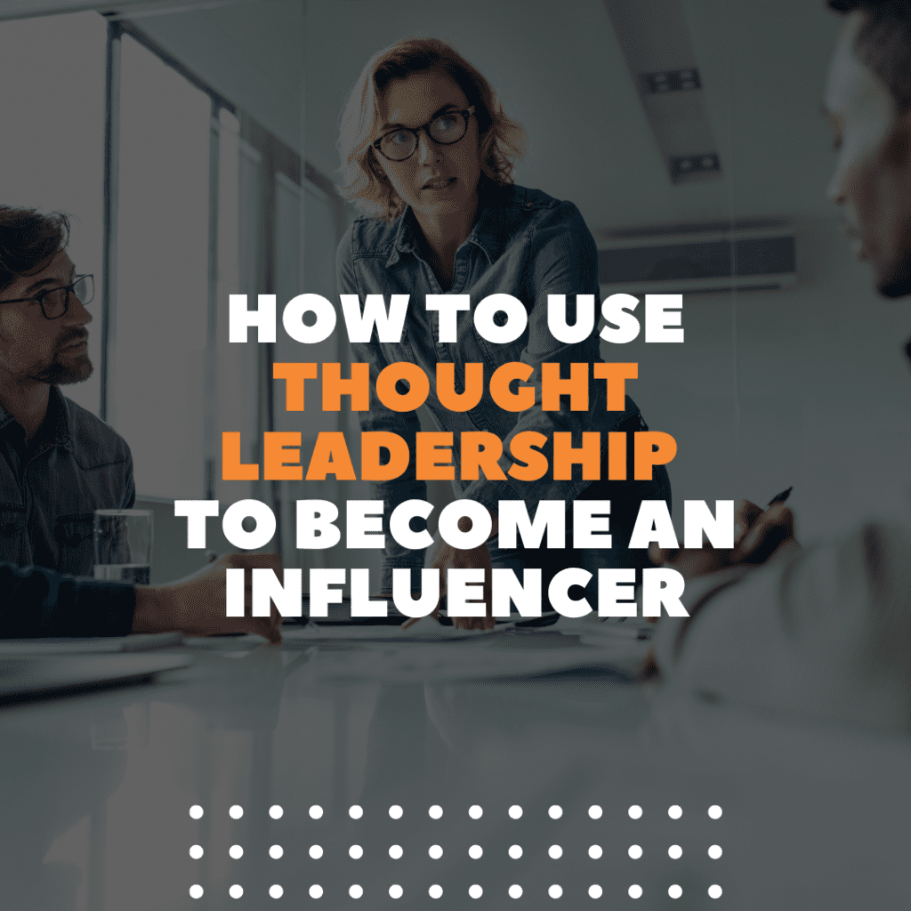 A Guide to Thought Leadership: How to Use Thought Leadership to Become an Influencer